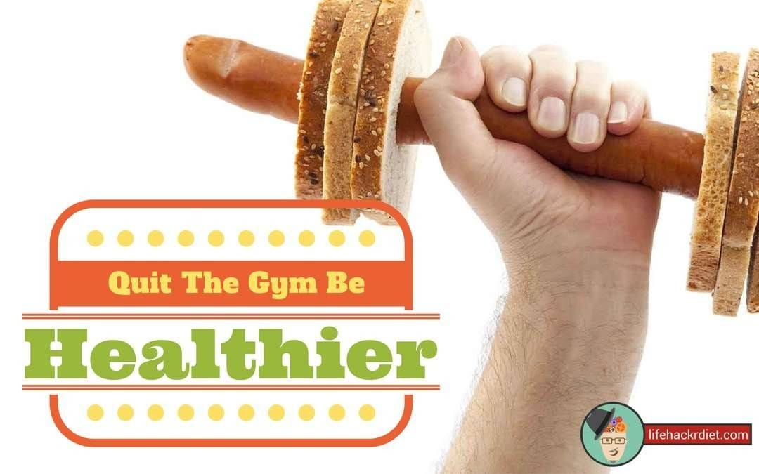 3 Strategies: Quit the Gym and Be Healthier!