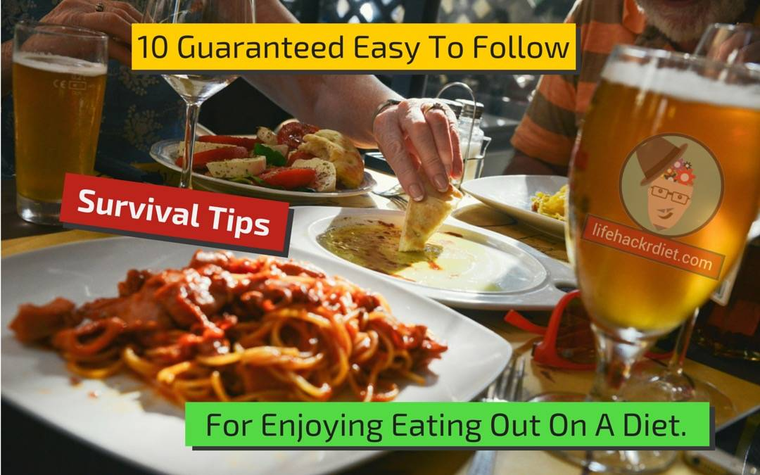 https://lifehackrdiet.com-10-Guaranteed-Easy-To-Follow-Survival-Tips-For-Enjoying-Eating-Out-On-A-Diet